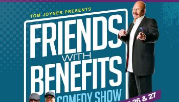 "Tom Joyner Presents ""Friends With Benefits"" Comedy Show!"